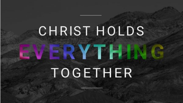 Christ Holds Everything Together