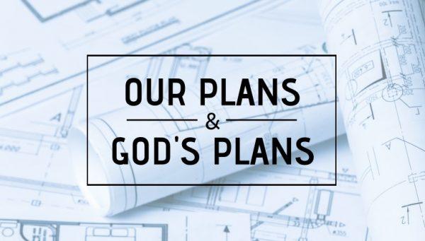 Our Plans Gods Plans